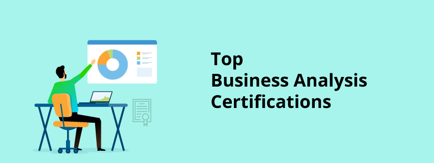 Top Business Analysis Certifications [To Advance Analytics]