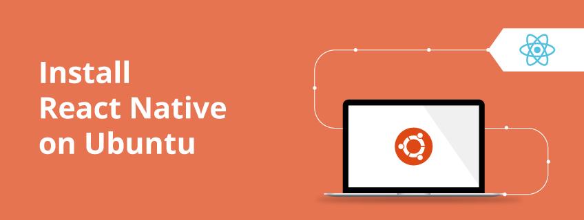 How to Install and Setup React Native on Ubuntu