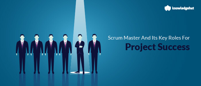 Scrum Master And Its Key Roles For Project Success