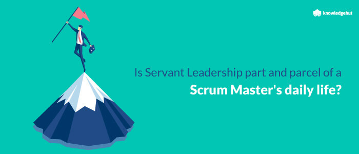is servant leadership part and parcel of a scrum master amp amp amp