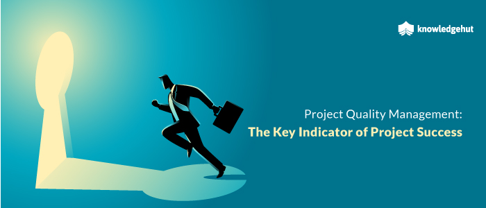 Project Quality Management: The Key Indicator of Project Success