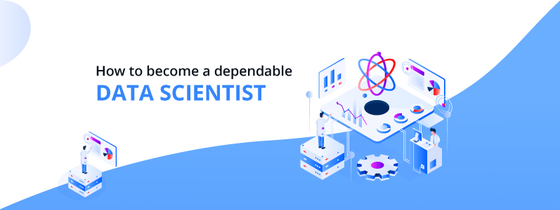 How to Become a Dependable Data Scientist