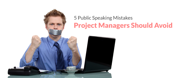 5 Public Speaking Mistakes Project Managers Should Avoid