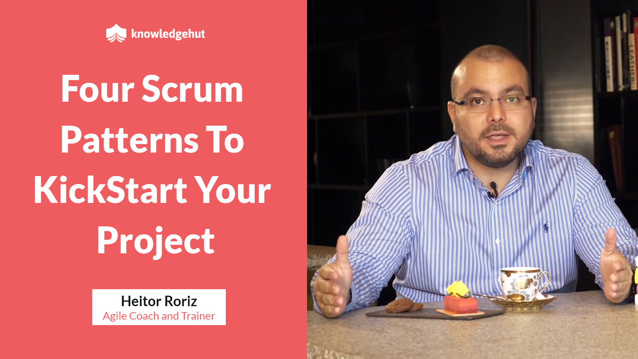 Four Scrum Patterns to Kick Start a Project      | #KnowledgeHutMentoring