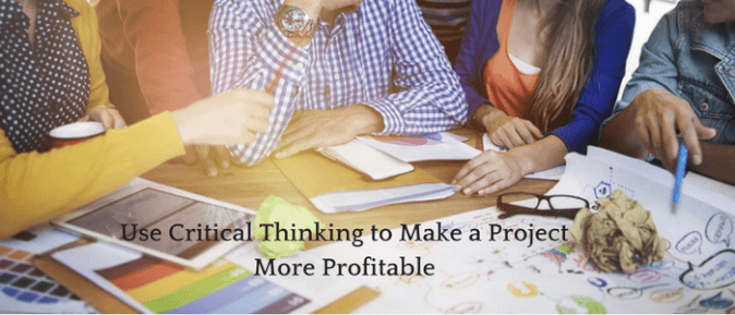 How to Use Critical Thinking to Make a Project More Profitable