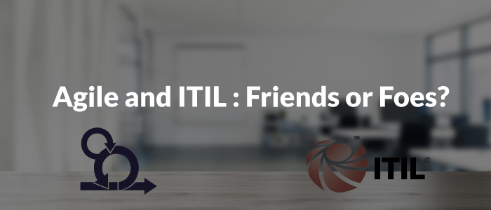 Agile and ITIL: Friends or Foes?