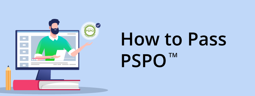 Why and How to Pass the PSPO Exam?