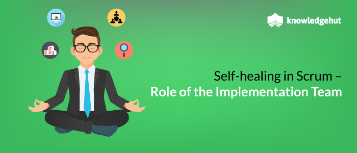 Self-Healing In Scrum – Role Of The Implementation Team