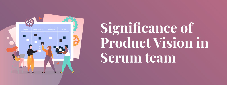 Understand the Importance of Having the Product Vision in a Scrum Team