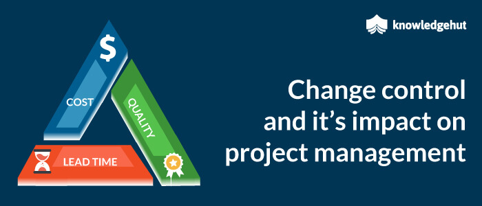 Change Control And Its Impact On Project Management