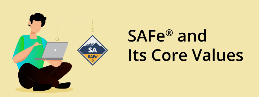 Scaled Agile Framework: Understand Safe and Its Core Values