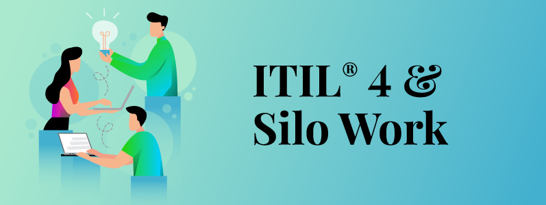 How ITIL® 4 Helps in the Breakdown of Siloed Working