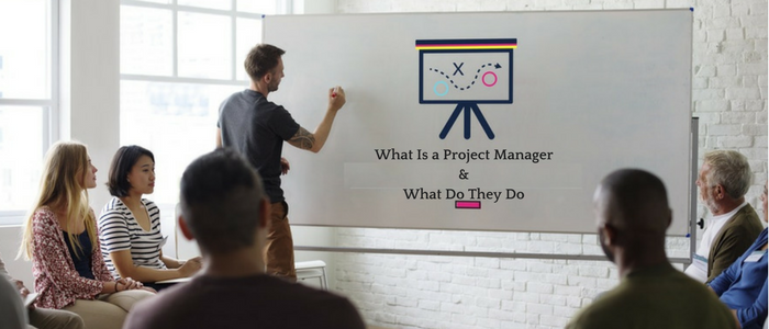 What Is a Project Manager & What Do They Do