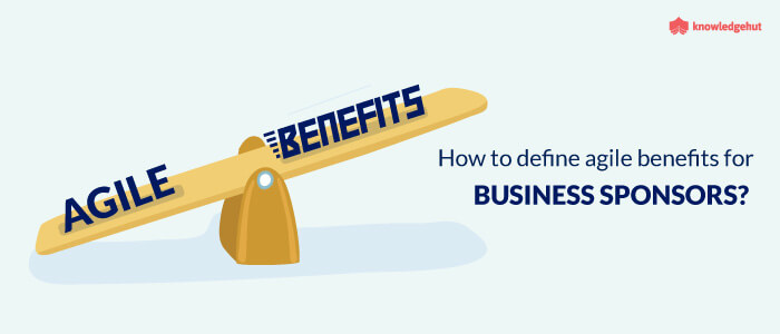 How To Define Agile Benefits For Business Sponsors?