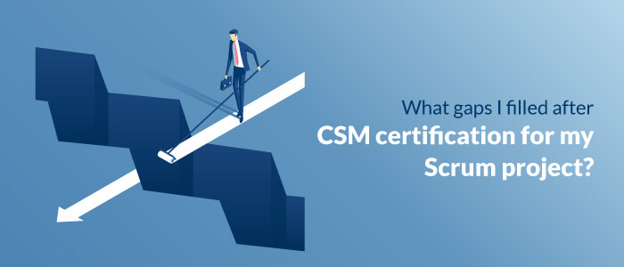 What Gaps I Filled After CSM Certification For my Scrum Project?