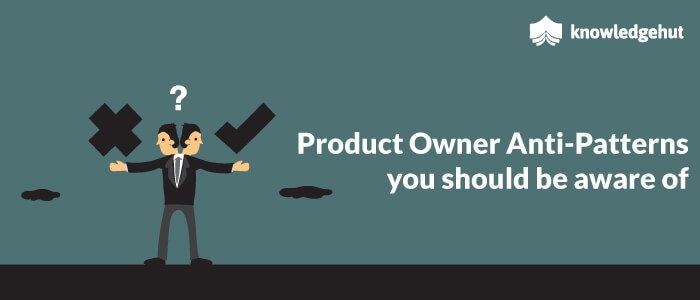 Product Owner Anti-Patterns You Should Be Aware Of