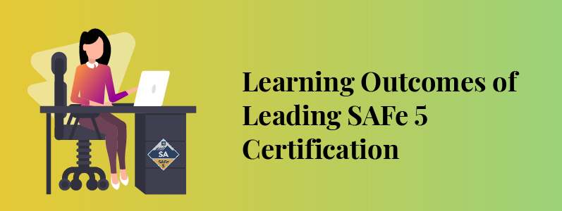 Top Learning Outcomes ofLeadingSAFe5Certification