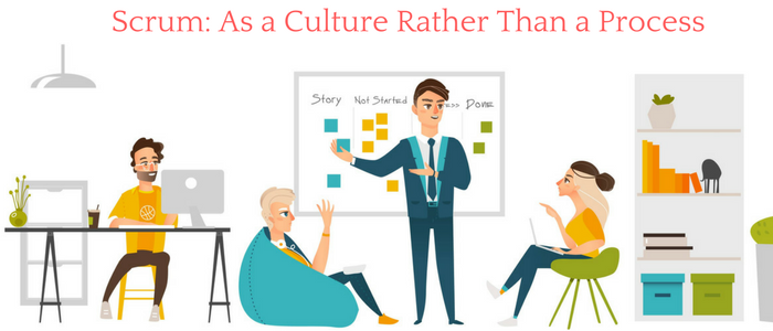 Scrum: As a Culture Rather Than a Process