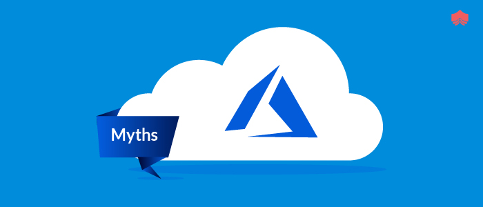 Six Common Myths about Microsoft Azure