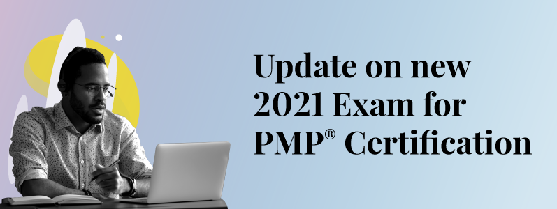 All you need to know about the new PMP exam 2021