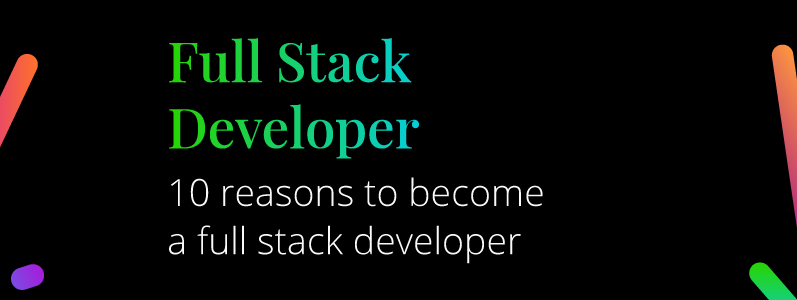 10 Reasons to Become a Full Stack Developer