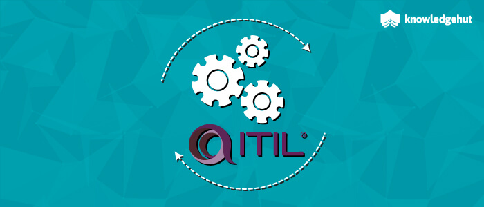 ITIL Framework And Processes - An Unmissable Guide