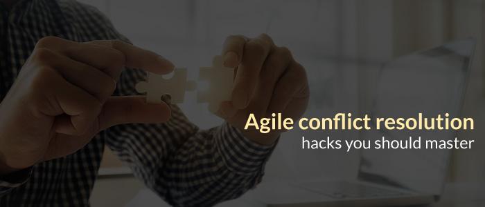 Agile Conflict Resolution Hacks You Should Master