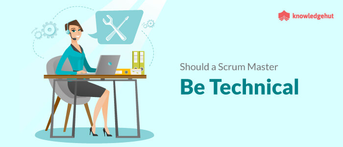 Should A Scrum Master Be Technical?