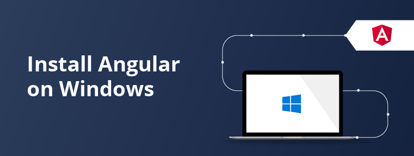 How to Install Angular on Windows