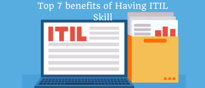Top 7 benefits of Having ITIL Skill
