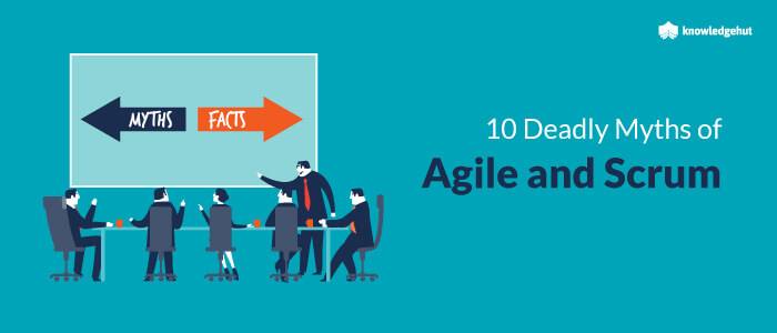 10 deadly myths of Agile and Scrum