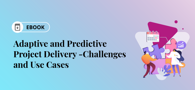 Adaptive and Predictive Project Delivery- Challenges and Use Cases