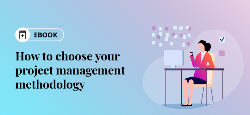 How to Choose Your Project Management Methodology (Use Cases & Challenges)