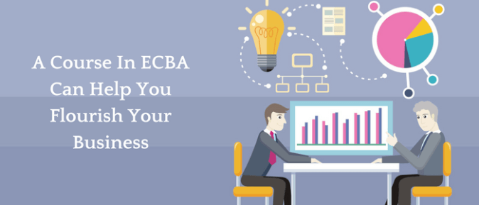 A Course In ECBA Can Help You Flourish Your Business