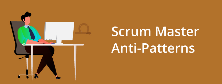 Top 32 Anti-patterns a Scrum Master Should Look out For