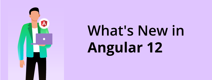 Everything You Need To Know About Angular 12.0.0 Release