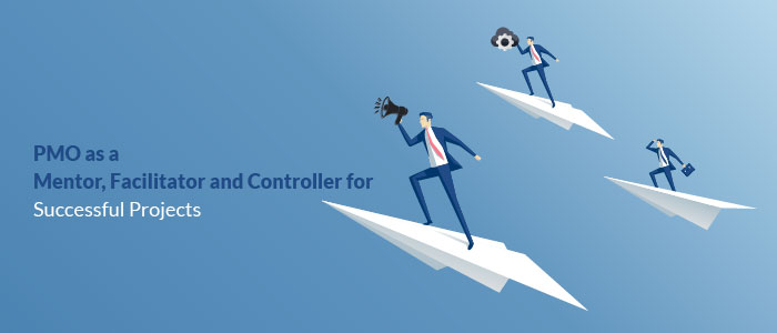 PMO as a Mentor, Facilitator and Controller for Successful Projects