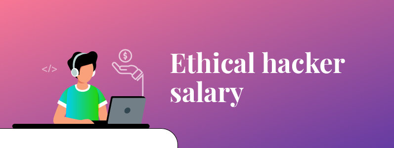 What is The Salary of Ethical Hacker?