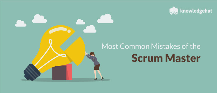 12 Common Mistakes Of The Scrum Master And The Remedies