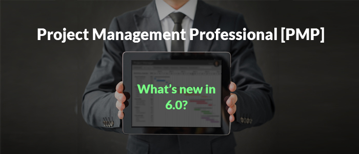 Project Management Professional [PMP]: What's new in 6.0?