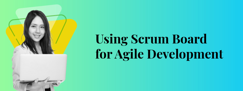 How to Use Scrum Board for Agile Development
