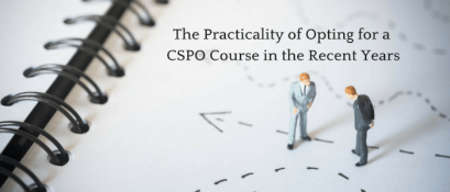 The Practicality of Opting for a CSPO Course in the Recent Years