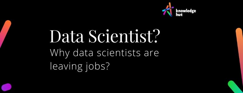 Here's Why so Many Data Scientists Are Leaving Their Jobs