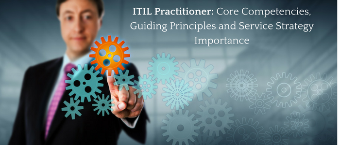 ITIL Practitioner: Core Competencies, Guiding Principles and Service Strategy Importance