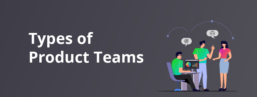 Different Types of Product Teams