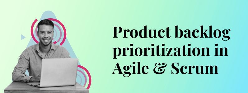 Scrum Product Backlog and Agile Product Backlog Prioritization