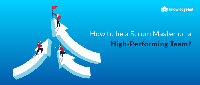 How To Be A Scrum Master On A High-Performing Team?