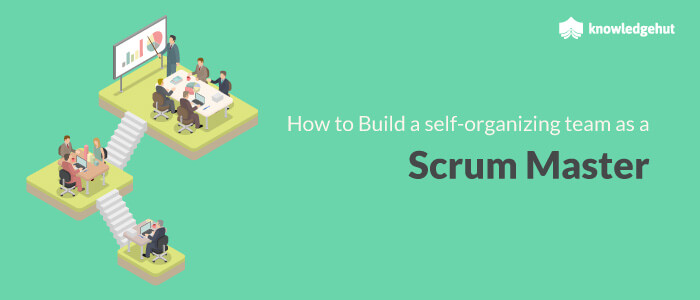 How To Build A Self-Organizing Team As A Scrum Master