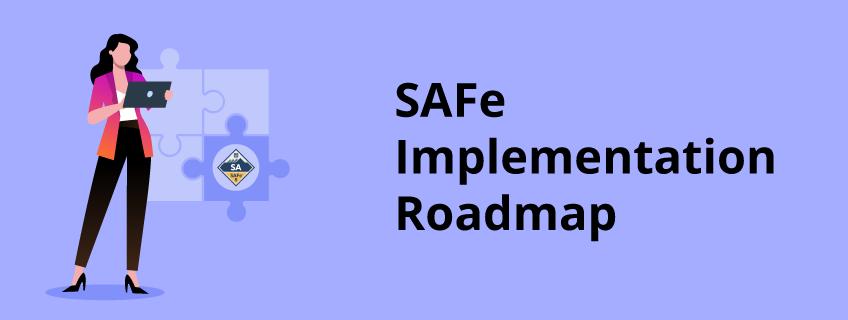 SAFe Implementation Roadmap – Detailed Guide