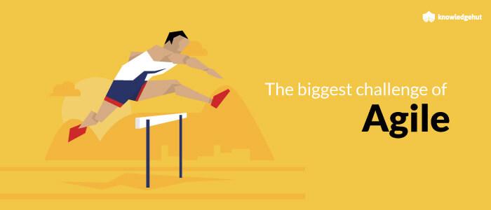 The Biggest Challenge of Agile